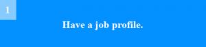Have a job profile.