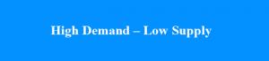 High Demand – Low Supply