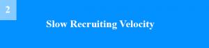Slow Recruiting Velocity