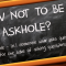 How not to be an askhole