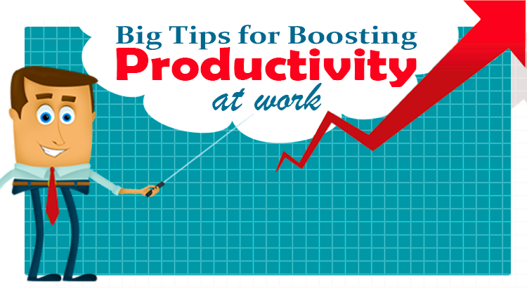 Big Tips to Boost Productivity at Work