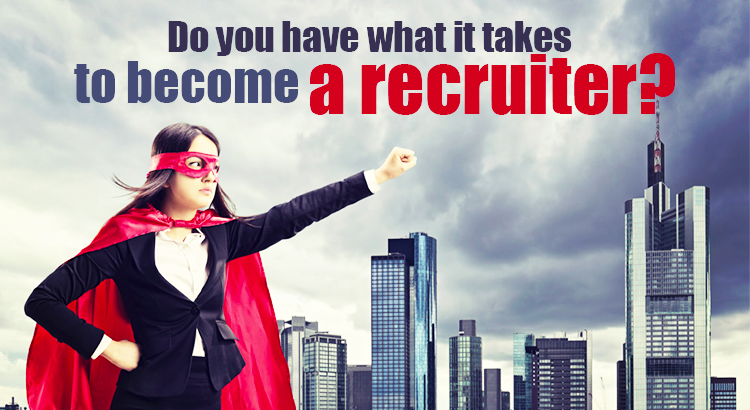 Do you know what it takes to be a recruiter? We do.