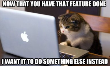 now-that-you-have-that-feature-done-i-want-it-to-do-something-else-instead-web-developer-meme