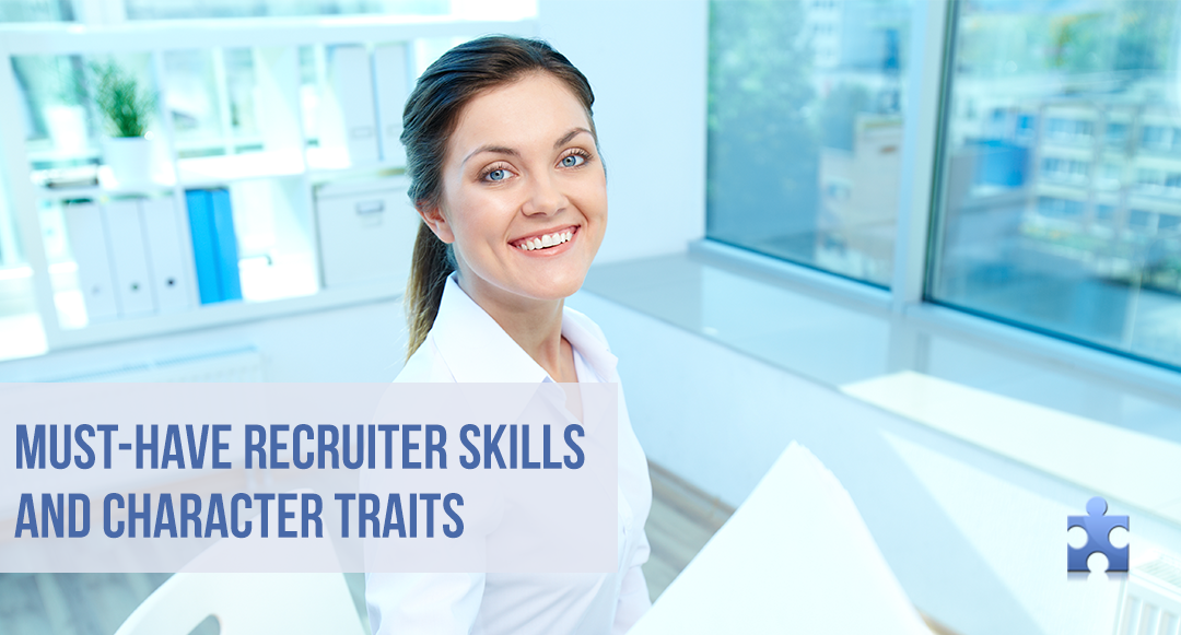 8 Skills and Character Traits Every Recruiter Must Have in 2017