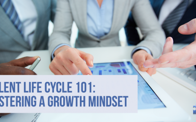 Talent Life Cycle 101: Fostering Growth Mindset in the Workplace