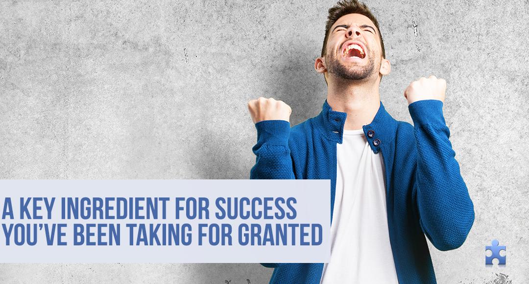 The Secret to Success You've Been Taking for Granted