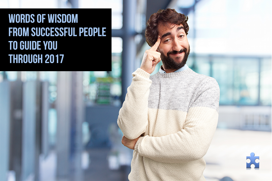 Words Of Wisdom From Successful People To Guide You Through 2017